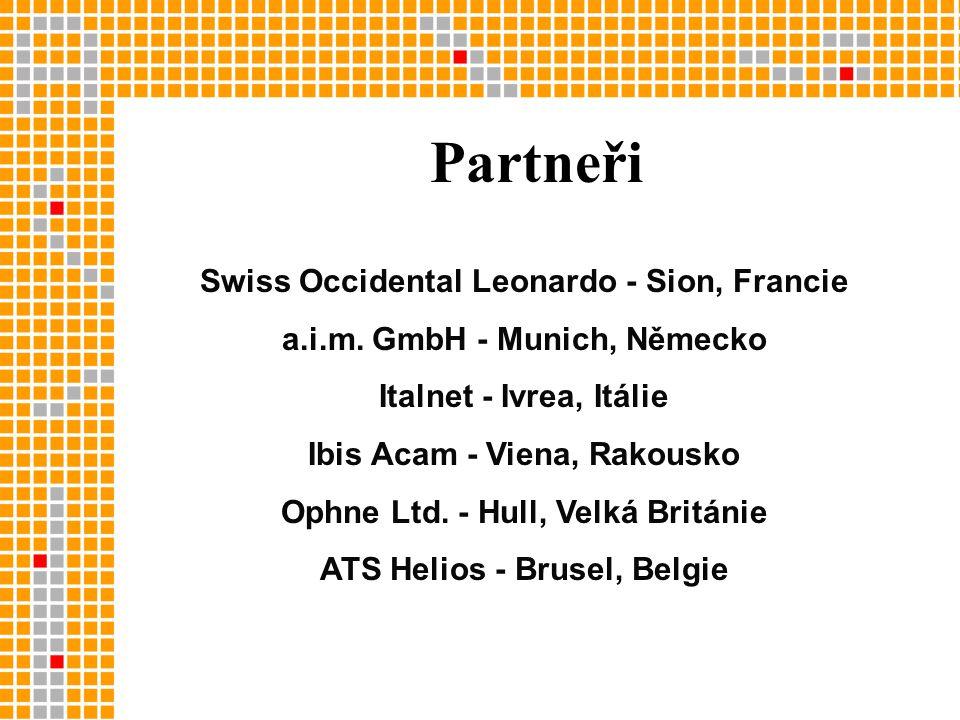 Swiss Occidental Leonardo - Sion, Francie a.i.m. GmbH - Munich, Německo Italnet - Ivrea, Itálie Ibis Acam - Viena, Rakousko Ophne Ltd. - Hull, Velká B