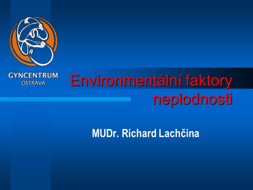 Environmentální faktory neplodnosti MUDr. Richard Lachčina