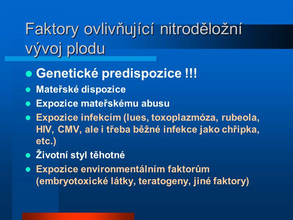 Faktory ovlivňující nitroděložní vývoj plodu  Genetické predispozice !!!  Mateřské dispozice  Expozice mateřskému abusu  Expozice infekcím (lues,