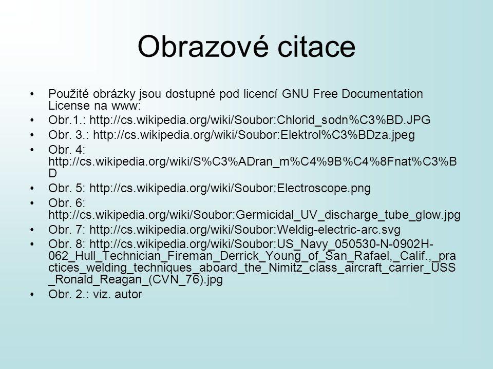 Obrazové citace •Použité obrázky jsou dostupné pod licencí GNU Free Documentation License na www: •Obr.1.: http://cs.wikipedia.org/wiki/Soubor:Chlorid
