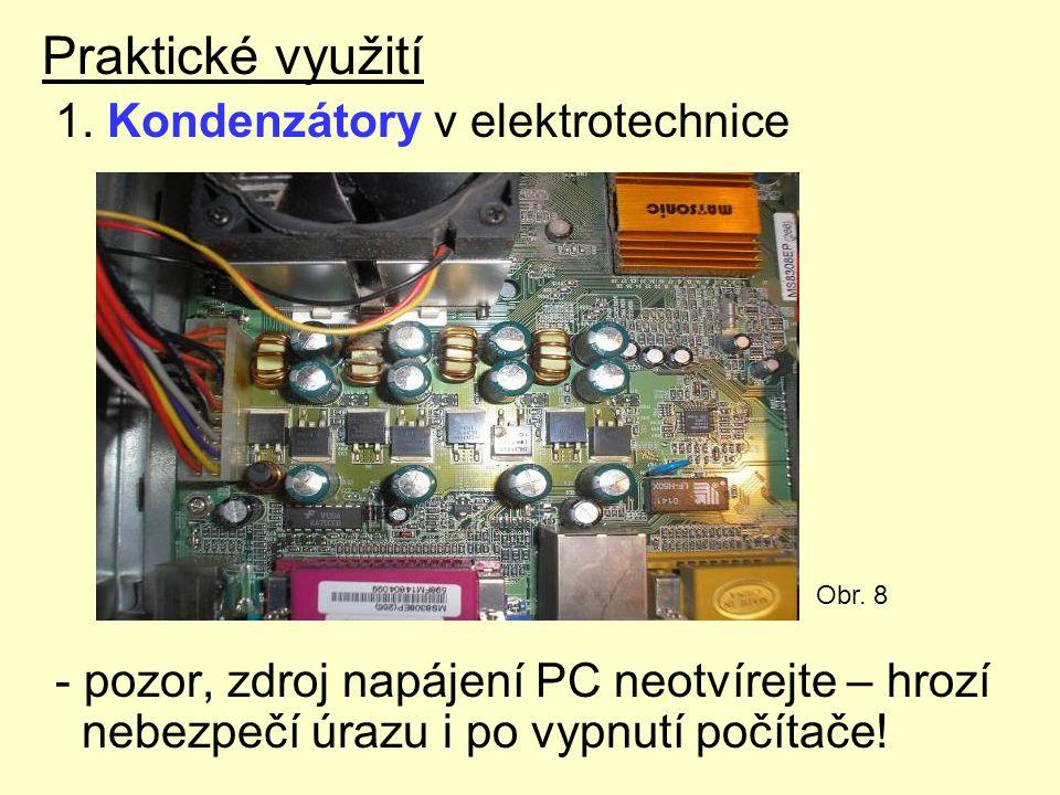 Praktické využití 1. Kondenzátory v elektrotechnice - pozor, zdroj napájení PC neotvírejte – hrozí nebezpečí úrazu i po vypnutí počítače! Obr. 8