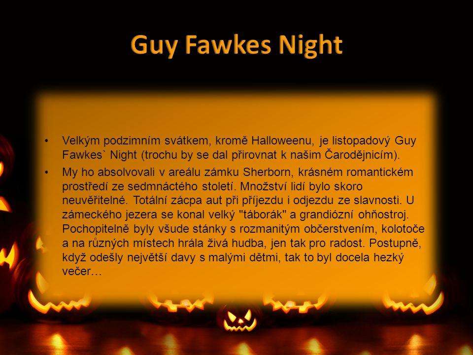 •Velkým podzimním svátkem, kromě Halloweenu, je listopadový Guy Fawkes` Night (trochu by se dal přirovnat k našim Čarodějnicím). •My ho absolvovali v