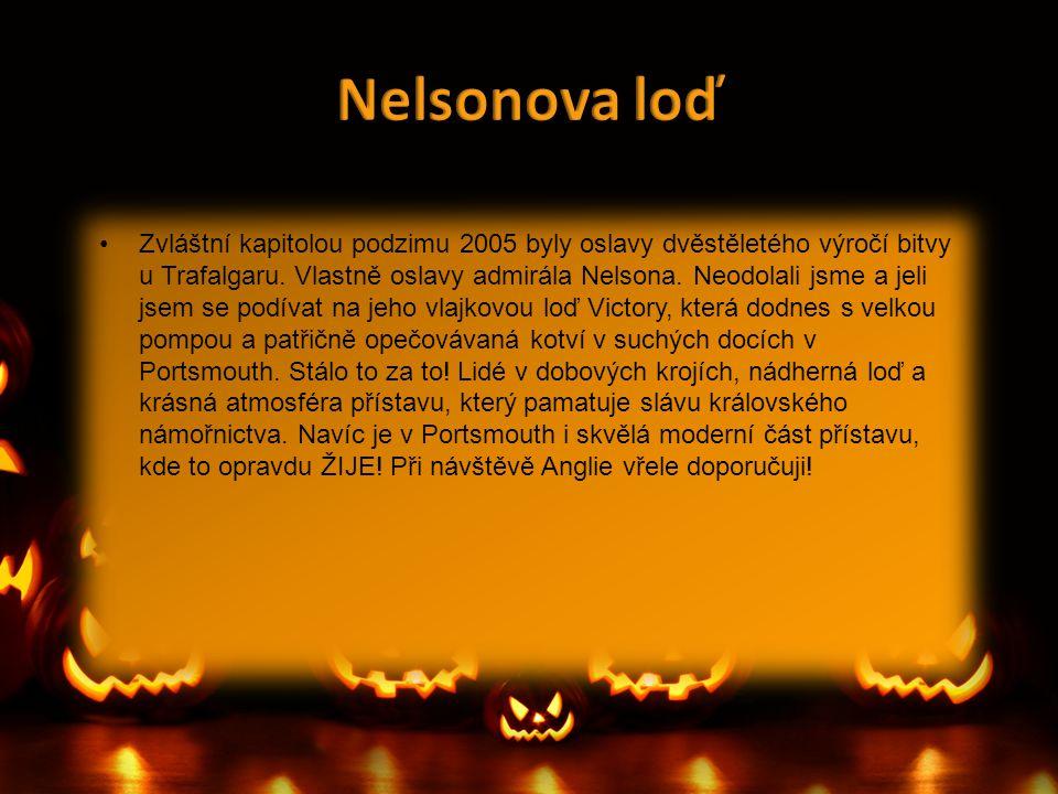 •Zvláštní kapitolou podzimu 2005 byly oslavy dvěstěletého výročí bitvy u Trafalgaru. Vlastně oslavy admirála Nelsona. Neodolali jsme a jeli jsem se po
