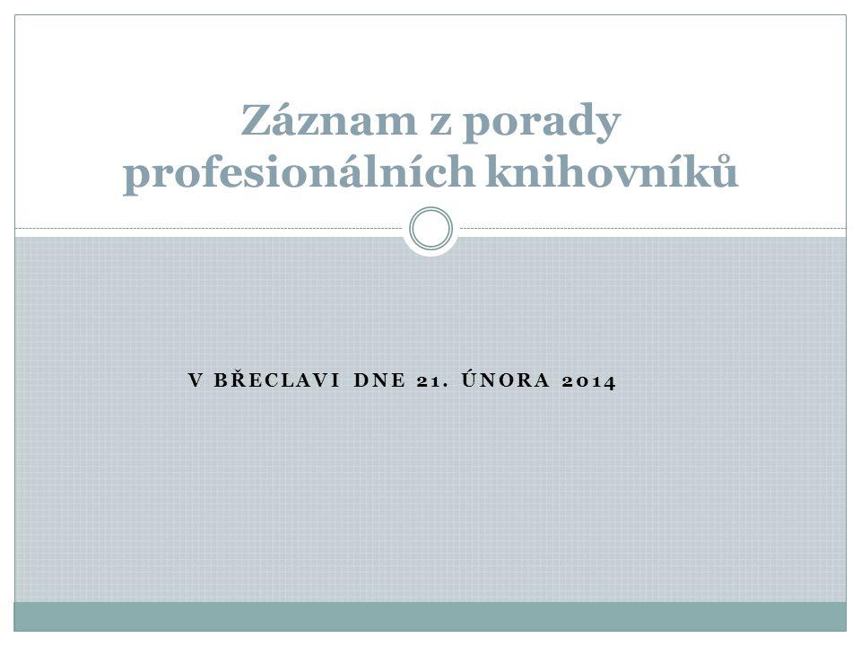 V BŘECLAVI DNE 21. ÚNORA 2014 Záznam z porady profesionálních knihovníků