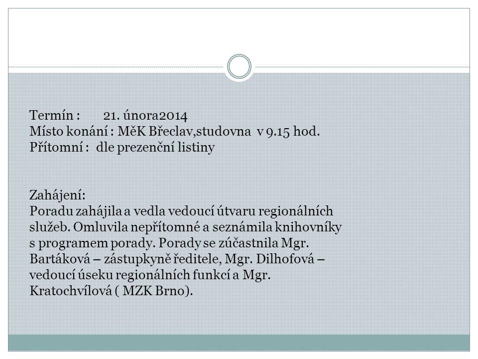 Termín : 21. února2014 Místo konání : MěK Břeclav,studovna v 9.15 hod.