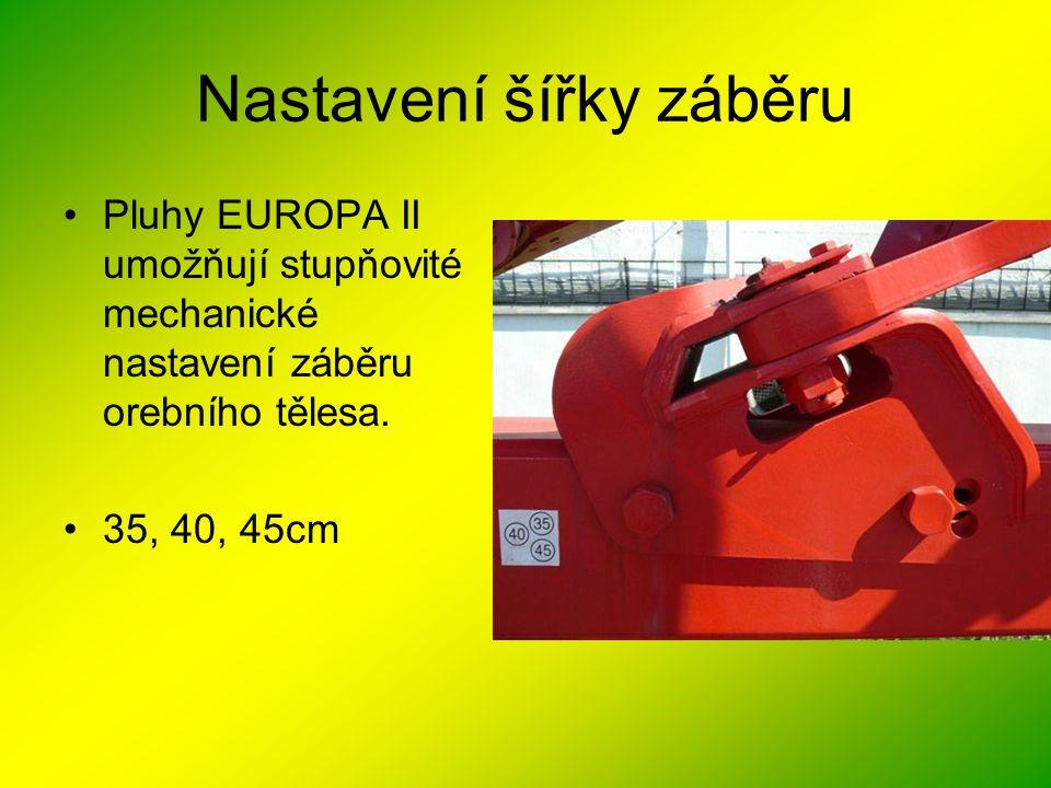 Nastavení šířky záběru •Pluhy EUROPA II umožňují stupňovité mechanické nastavení záběru orebního tělesa. •35, 40, 45cm