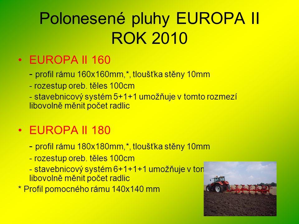 Polonesené pluhy EUROPA II ROK 2010 •EUROPA II 160 - profil rámu 160x160mm,*, tloušťka stěny 10mm - rozestup oreb. těles 100cm - stavebnicový systém 5