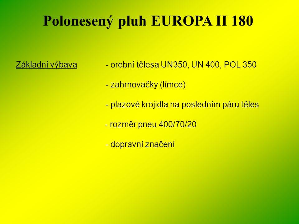 Polonesený pluh EUROPA II 180 Základní výbava- orební tělesa UN350, UN 400, POL 350 - zahrnovačky (límce) - plazové krojidla na posledním páru těles -