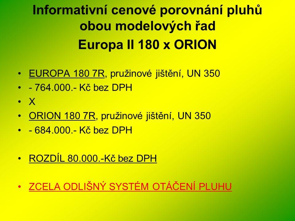 Informativní cenové porovnání pluhů obou modelových řad Europa II 180 x ORION •EUROPA 180 7R, pružinové jištění, UN 350 •- 764.000.- Kč bez DPH •X •OR