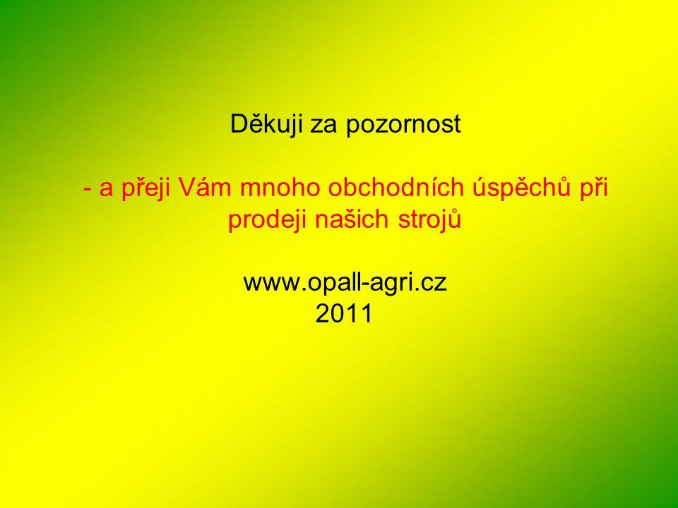 Děkuji za pozornost - a přeji Vám mnoho obchodních úspěchů při prodeji našich strojů www.opall-agri.cz 2011