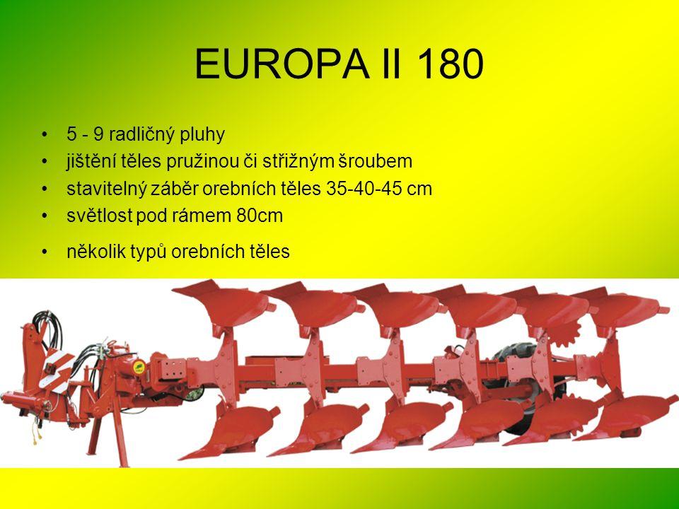 EUROPA II 180 •5 - 9 radličný pluhy •jištění těles pružinou či střižným šroubem •stavitelný záběr orebních těles 35-40-45 cm •světlost pod rámem 80cm