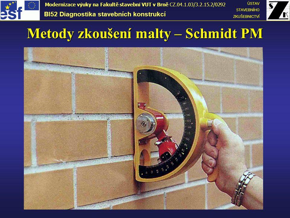Metody zkoušení malty – Schmidt PM BI52 Diagnostika stavebních konstrukcí ÚSTAV STAVEBNÍHO ZKUŠEBNICTVÍ Modernizace výuky na Fakultě stavební VUT v Br