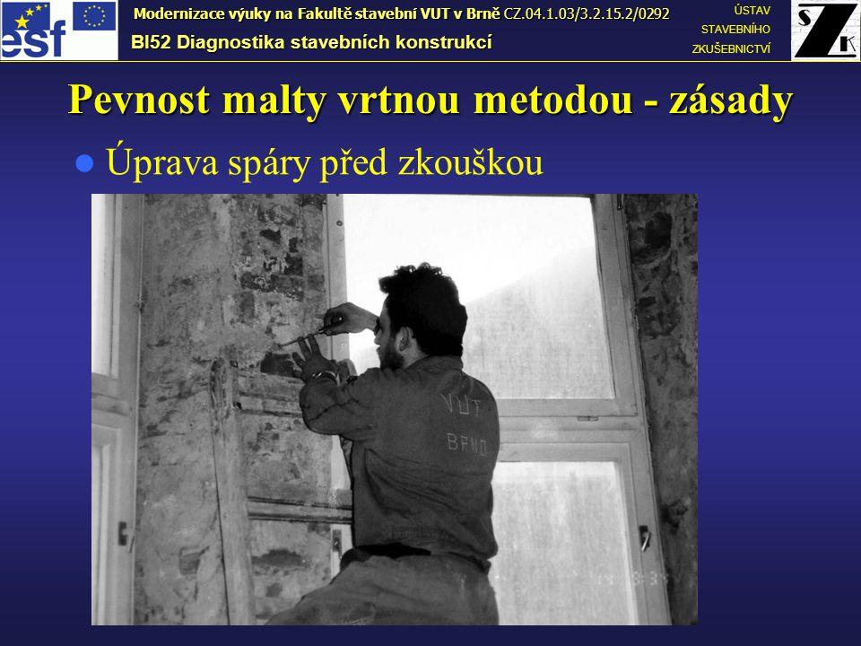 Pevnost malty vrtnou metodou - zásady BI52 Diagnostika stavebních konstrukcí ÚSTAV STAVEBNÍHO ZKUŠEBNICTVÍ Modernizace výuky na Fakultě stavební VUT v