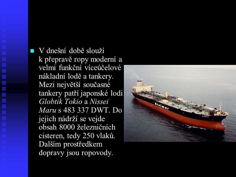  V dnešní době slouží k přepravě ropy moderní a velmi funkční víceúčelové nákladní lodě a tankery. Mezi největší současné tankery patří japonské lodi