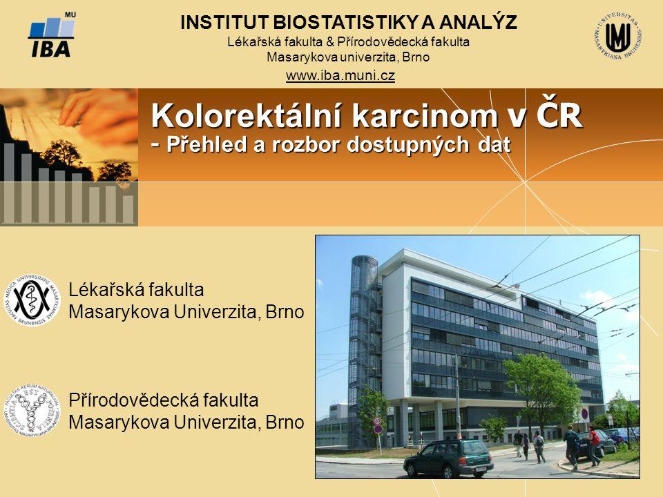 INSTITUT BIOSTATISTIKY A ANALÝZ Lékařská fakulta & Přírodovědecká fakulta Masarykova univerzita, Brno www.iba.muni.cz Kolorektální karcinom v ČR - Pře