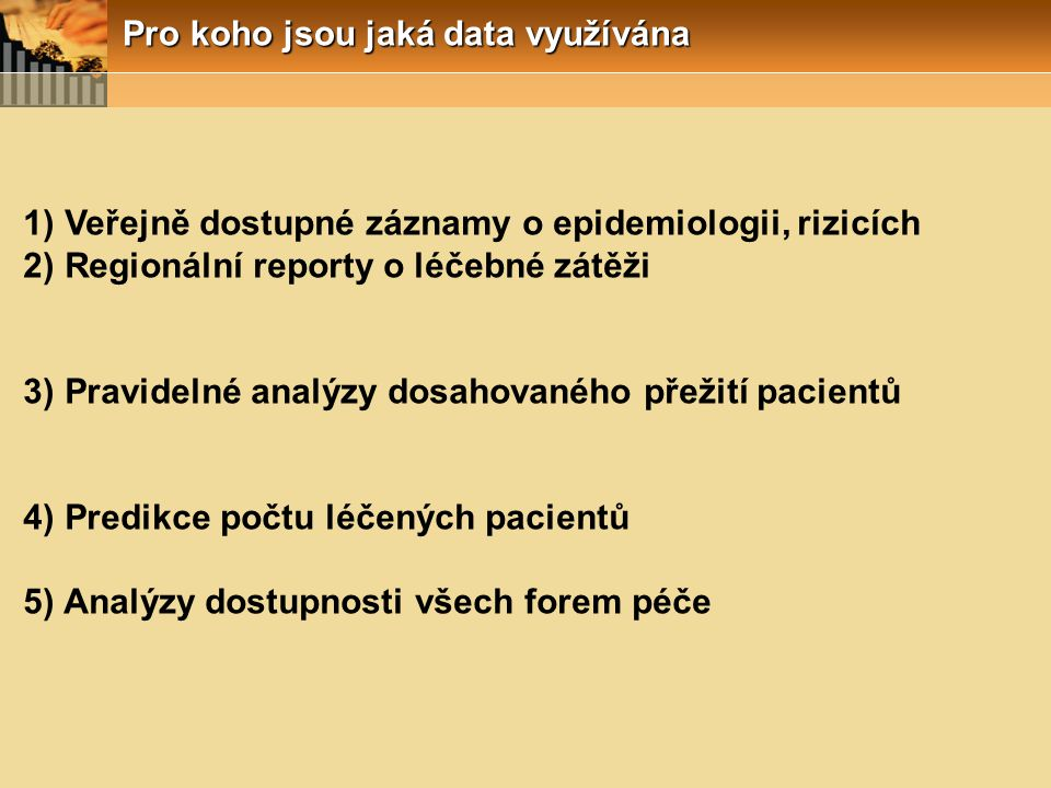 Pro koho jsou jaká data využívána 1) Veřejně dostupné záznamy o epidemiologii, rizicích 2) Regionální reporty o léčebné zátěži 3) Pravidelné analýzy d