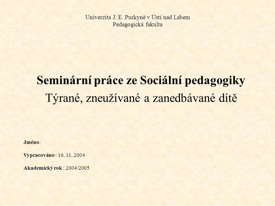 Univerzita J. E. Purkyně v Ústí nad Labem Pedagogická fakulta Seminární práce ze Sociální pedagogiky Týrané, zneužívané a zanedbávané dítě Jméno: Vypr