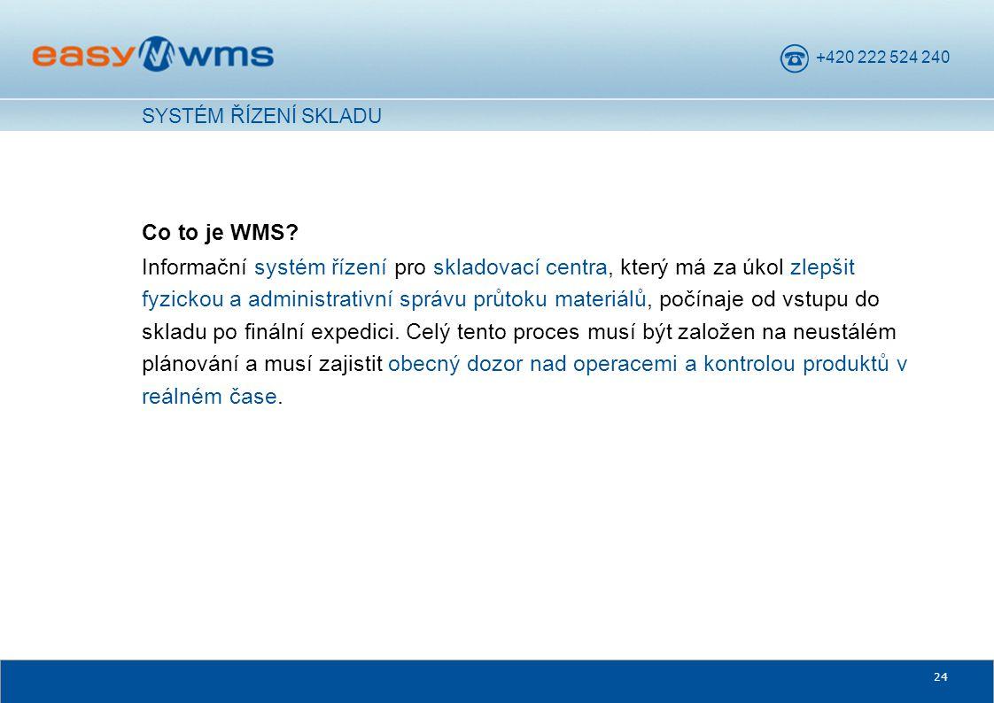 +420 222 524 240 24 Co to je WMS? Informační systém řízení pro skladovací centra, který má za úkol zlepšit fyzickou a administrativní správu průtoku m