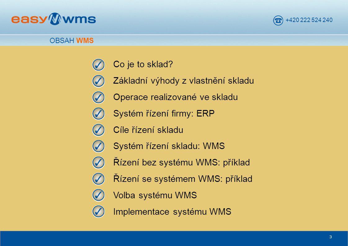 +420 222 524 240 3 OBSAH WMS Co je to sklad? Základní výhody z vlastnění skladu Operace realizované ve skladu Systém řízení firmy: ERP Cíle řízení skl