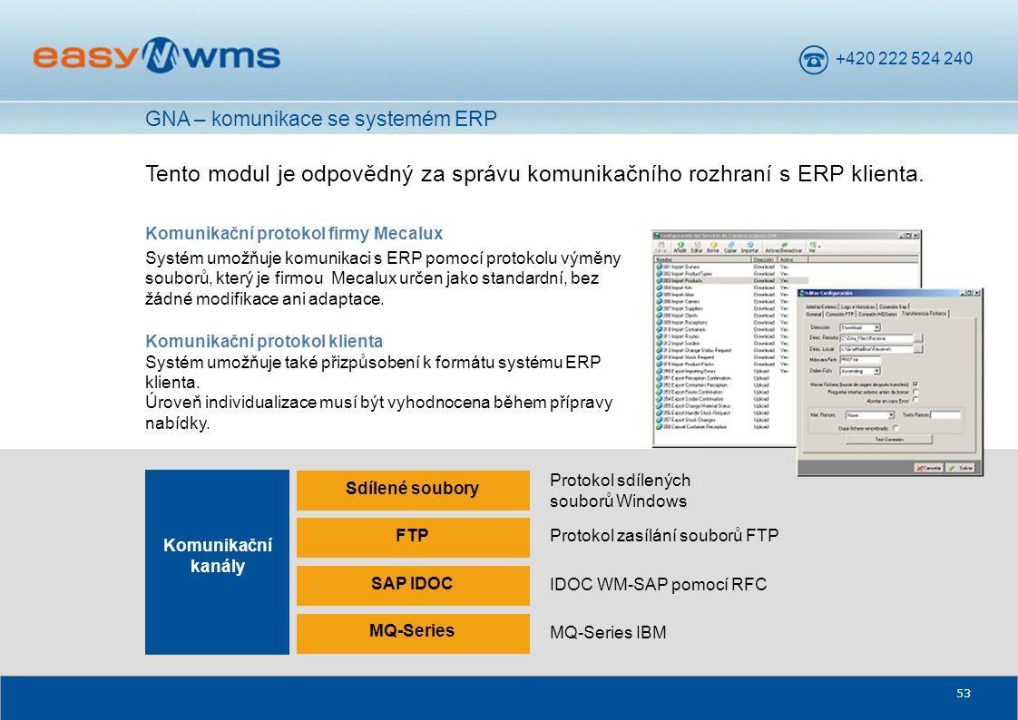 +420 222 524 240 53 Tento modul je odpovědný za správu komunikačního rozhraní s ERP klienta. Komunikační protokol firmy Mecalux Systém umožňuje komuni