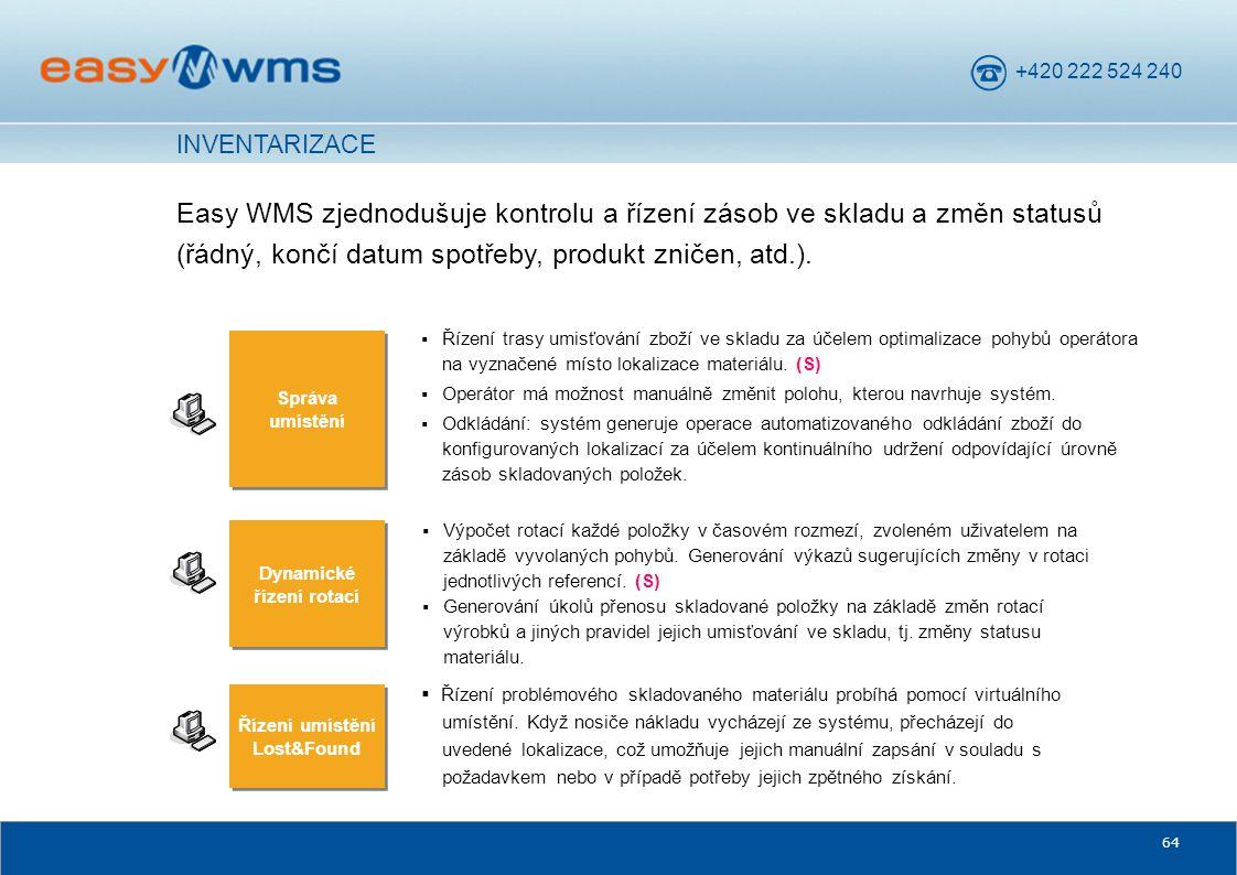 +420 222 524 240 64 Easy WMS zjednodušuje kontrolu a řízení zásob ve skladu a změn statusů (řádný, končí datum spotřeby, produkt zničen, atd.). Dynami