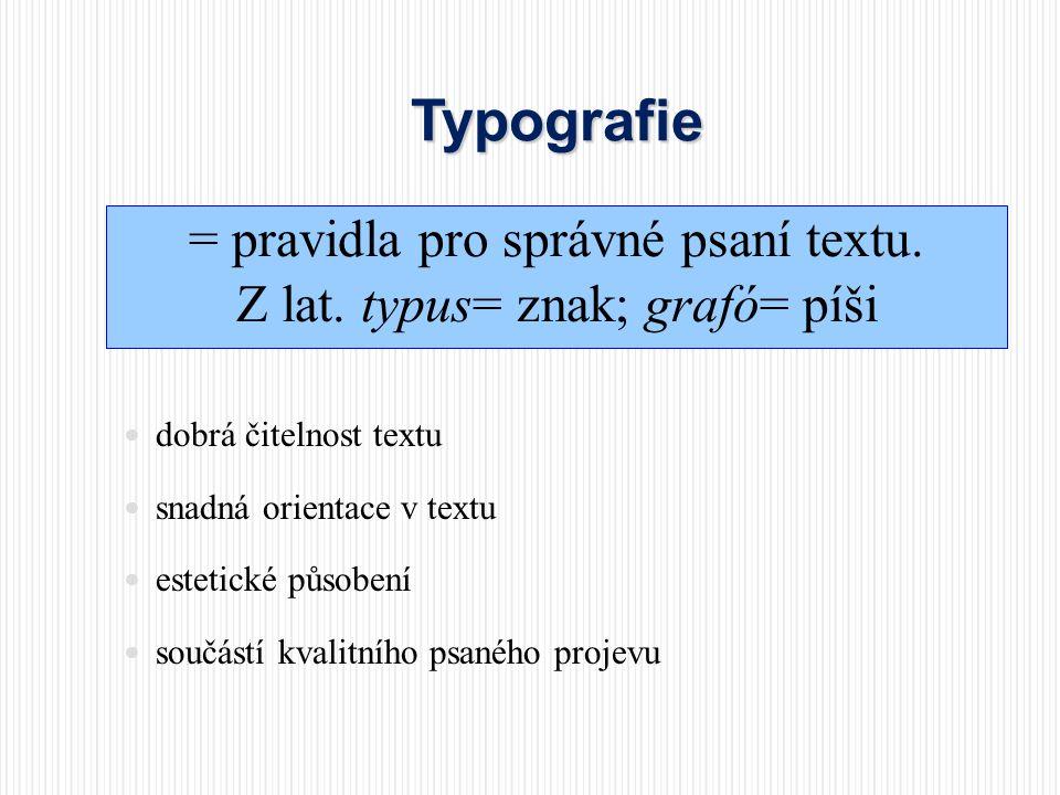 Typografie = pravidla pro správné psaní textu. Z lat. typus= znak; grafó= píši  dobrá čitelnost textu  snadná orientace v textu  estetické působení