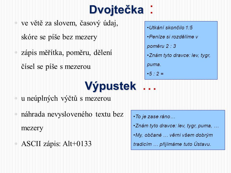 Dvojtečka Dvojtečka :  ve větě za slovem, časový údaj, skóre se píše bez mezery  zápis měřítka, poměru, dělení čísel se píše s mezerou •Utkání skonč