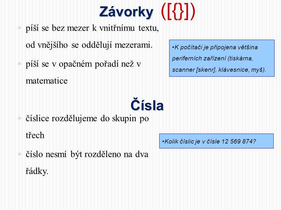 Závorky Závorky ([{}])  píší se bez mezer k vnitřnímu textu, od vnějšího se oddělují mezerami.  píší se v opačném pořadí než v matematice •K počítač