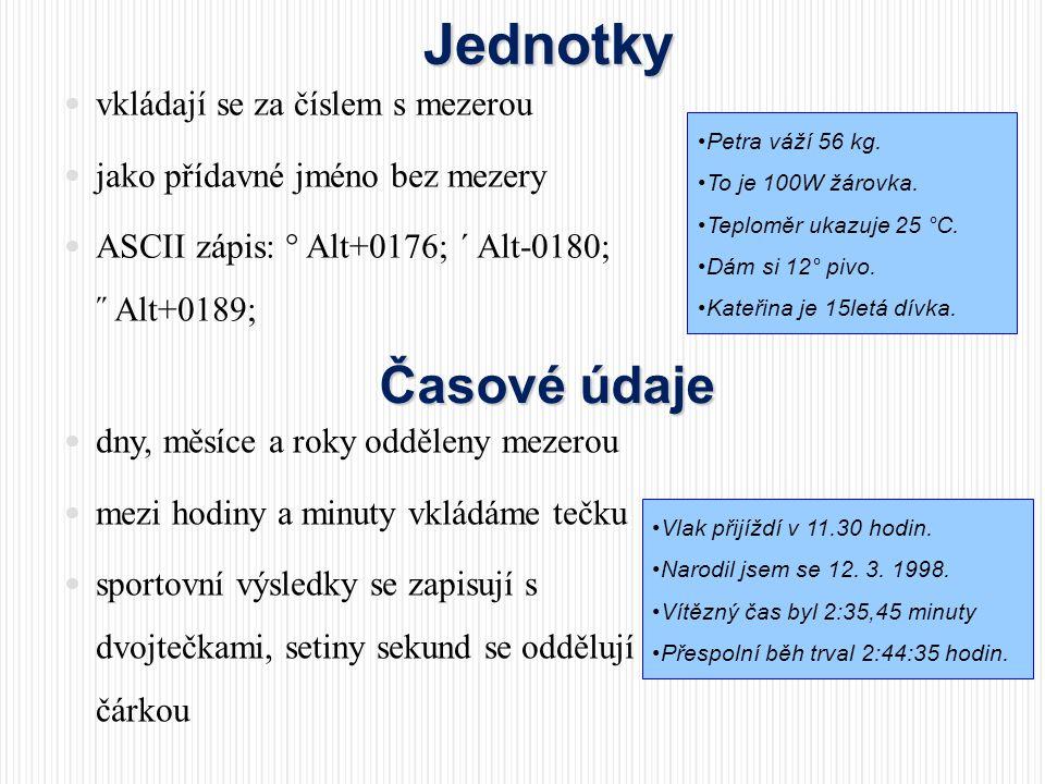 Jednotky  vkládají se za číslem s mezerou  jako přídavné jméno bez mezery  ASCII zápis: ° Alt+0176; ´ Alt-0180; ˝ Alt+0189; •Petra váží 56 kg. •To