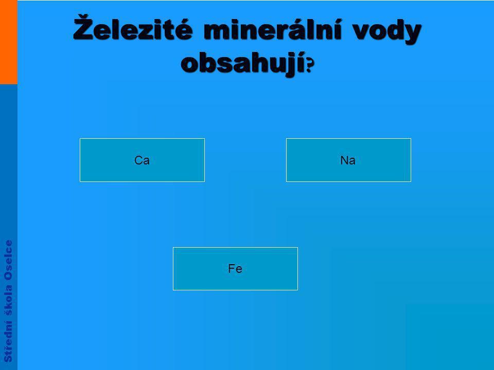 Střední škola Oselce Železité minerální vody obsahují? CaNa Fe