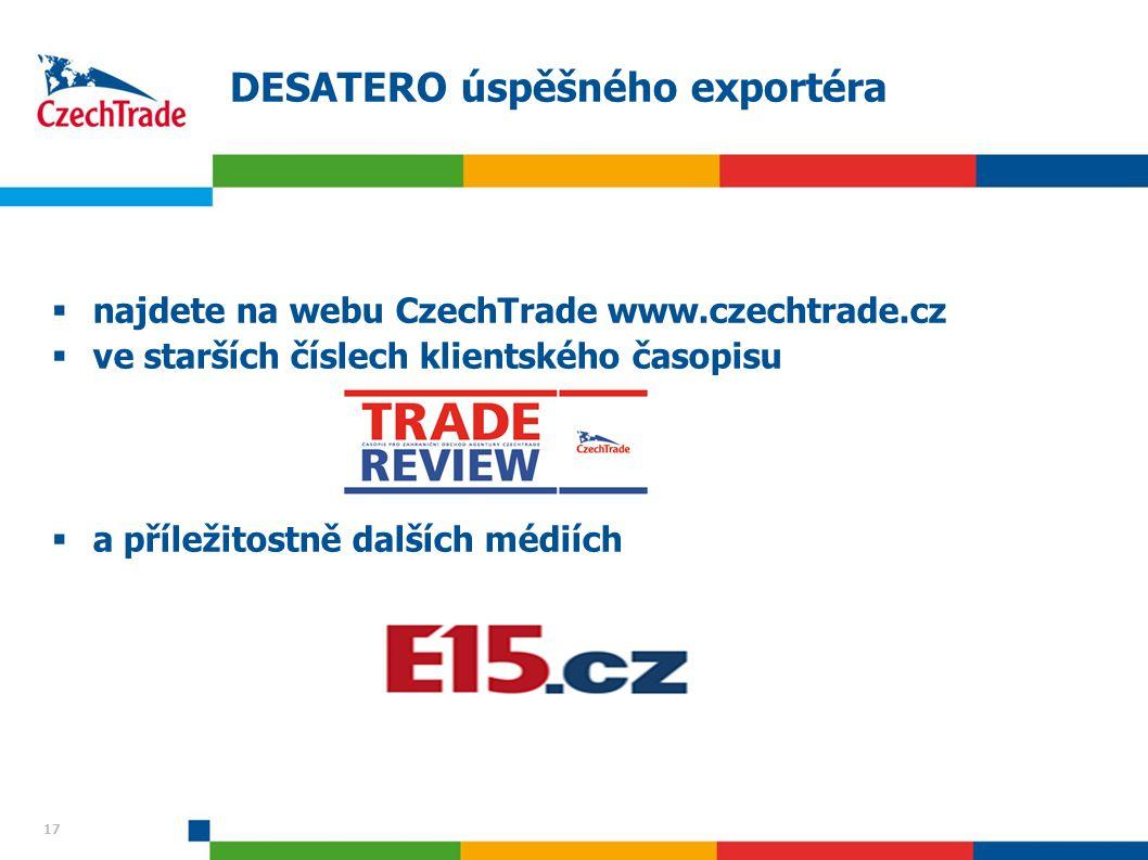 17 DESATERO úspěšného exportéra  najdete na webu CzechTrade www.czechtrade.cz  ve starších číslech klientského časopisu  a příležitostně dalších médiích