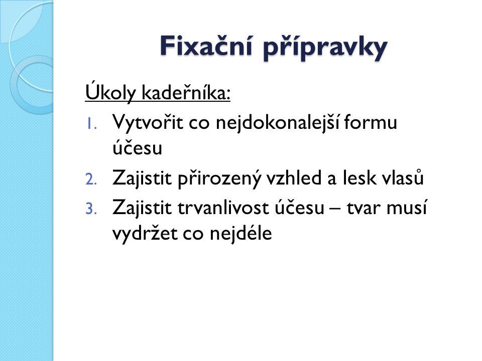 Fixační přípravky  slouží k dosažení pružného a pevného účesu  existuje velké množství a výběr fixačních přípravků (např.