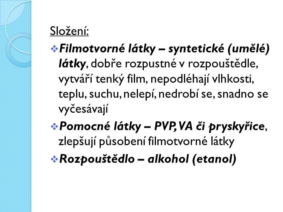 Složení:  Filmotvorné látky – syntetické (umělé) látky, dobře rozpustné v rozpouštědle, vytváří tenký film, nepodléhají vlhkosti, teplu, suchu, nelepí, nedrobí se, snadno se vyčesávají  Pomocné látky – PVP, VA či pryskyřice, zlepšují působení filmotvorné látky  Rozpouštědlo – alkohol (etanol)