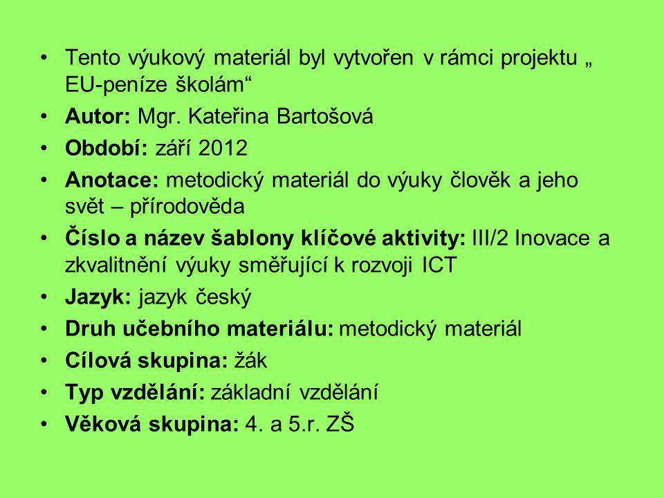 """•Tento výukový materiál byl vytvořen v rámci projektu """" EU-peníze školám"""" •Autor: Mgr. Kateřina Bartošová •Období: září 2012 •Anotace: metodický mater"""