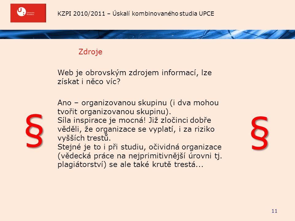 KZPI 2010/2011 – Úskalí kombinovaného studia UPCE Zdroje 11 Web je obrovským zdrojem informací, lze získat i něco víc? Ano – organizovanou skupinu (i