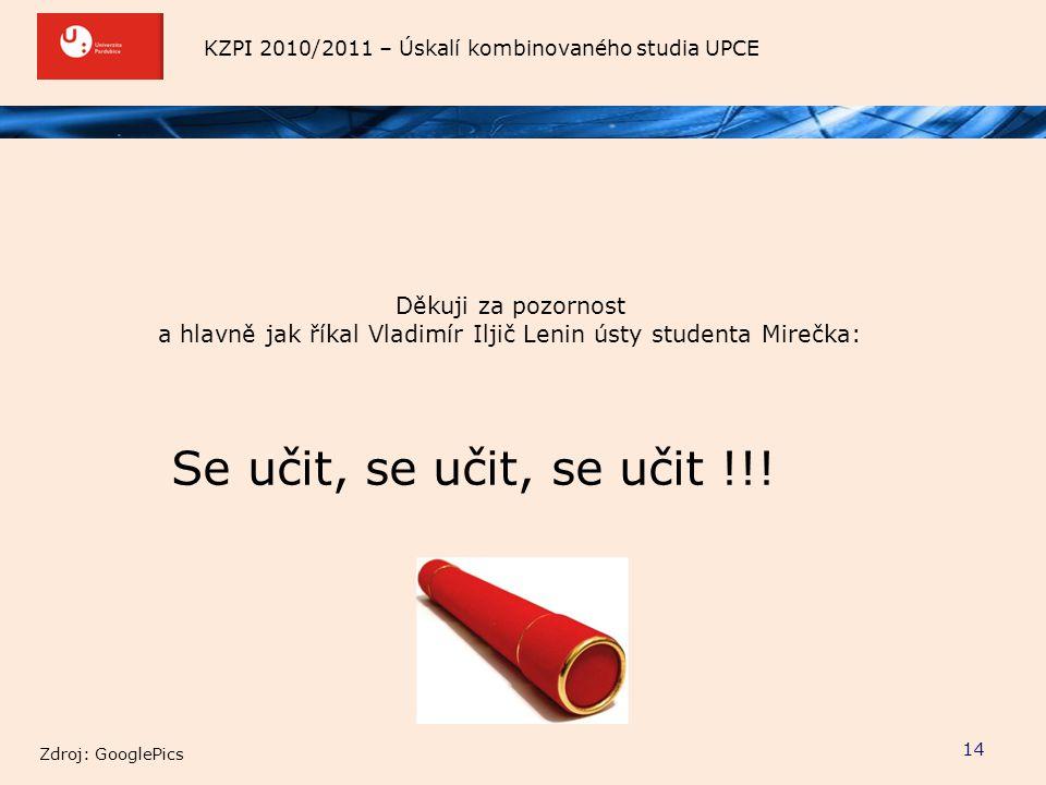 KZPI 2010/2011 – Úskalí kombinovaného studia UPCE 14 Děkuji za pozornost a hlavně jak říkal Vladimír Iljič Lenin ústy studenta Mirečka: Se učit, se uč