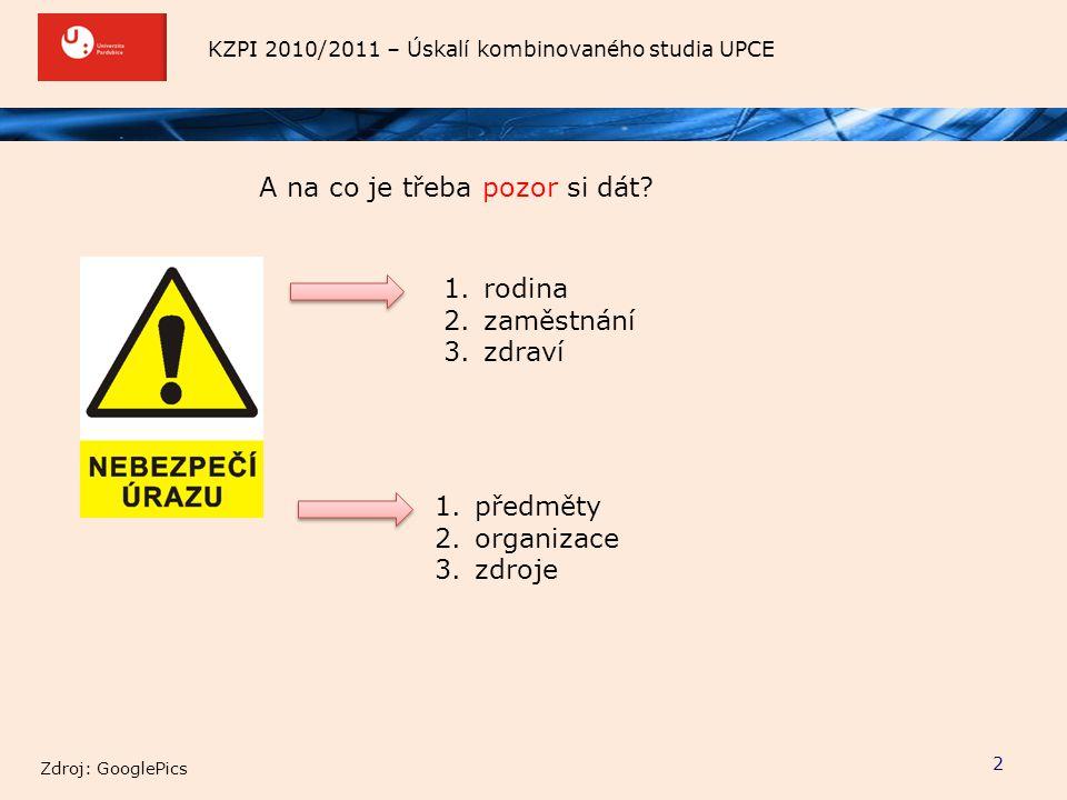 KZPI 2010/2011 – Úskalí kombinovaného studia UPCE A na co je třeba pozor si dát? 2 1.rodina 2.zaměstnání 3.zdraví 1.předměty 2.organizace 3.zdroje Zdr
