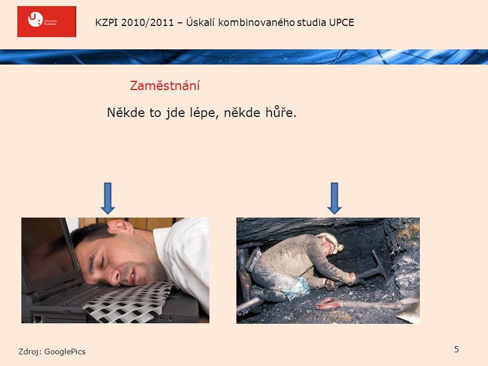 KZPI 2010/2011 – Úskalí kombinovaného studia UPCE Zaměstnání 5 Někde to jde lépe, někde hůře. Zdroj: GooglePics
