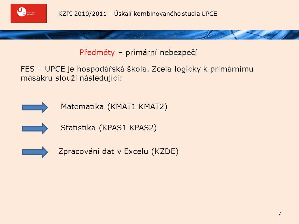 KZPI 2010/2011 – Úskalí kombinovaného studia UPCE Předměty – primární nebezpečí 7 FES – UPCE je hospodářská škola. Zcela logicky k primárnímu masakru