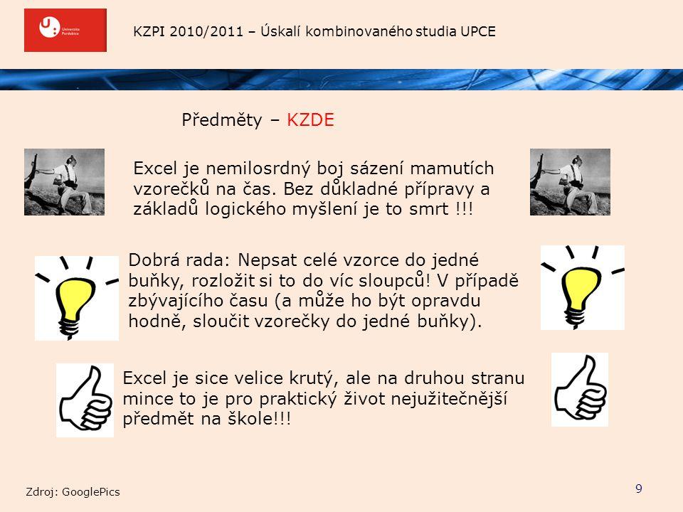 KZPI 2010/2011 – Úskalí kombinovaného studia UPCE Předměty – KZDE 9 Excel je sice velice krutý, ale na druhou stranu mince to je pro praktický život n