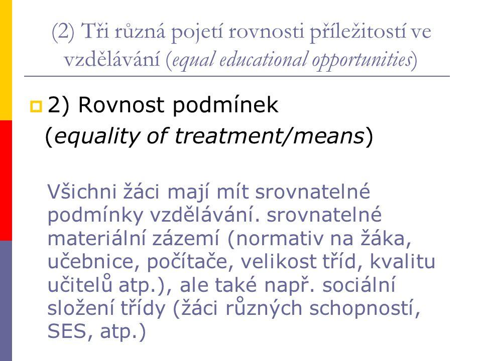 (2) Tři různá pojetí rovnosti příležitostí ve vzdělávání (equal educational opportunities)  2) Rovnost podmínek (equality of treatment/means) Všichni