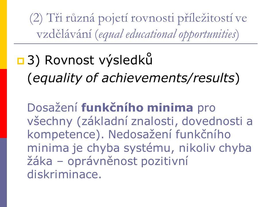 (2) Tři různá pojetí rovnosti příležitostí ve vzdělávání (equal educational opportunities)  3) Rovnost výsledků (equality of achievements/results) Do
