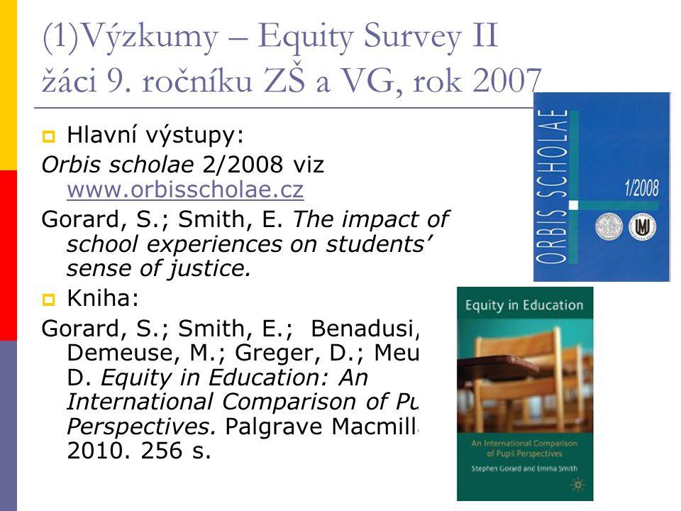 (1)Výzkumy – Equity Survey II žáci 9. ročníku ZŠ a VG, rok 2007  Hlavní výstupy: Orbis scholae 2/2008 viz www.orbisscholae.cz www.orbisscholae.cz Gor