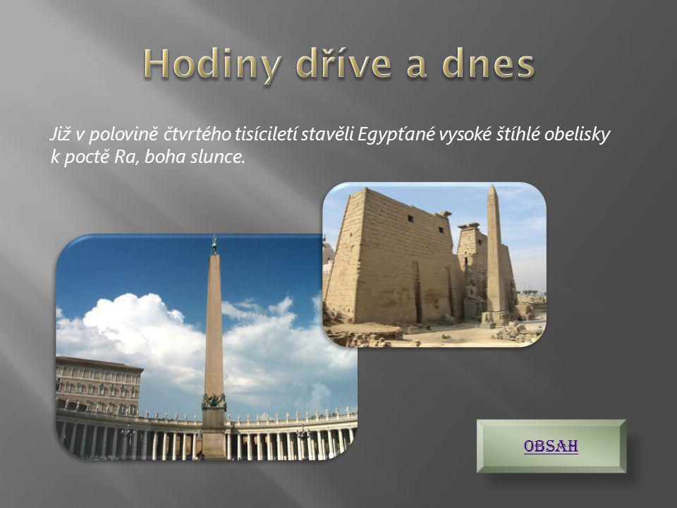 Již v polovině čtvrtého tisíciletí stavěli Egypťané vysoké štíhlé obelisky k poctě Ra, boha slunce.