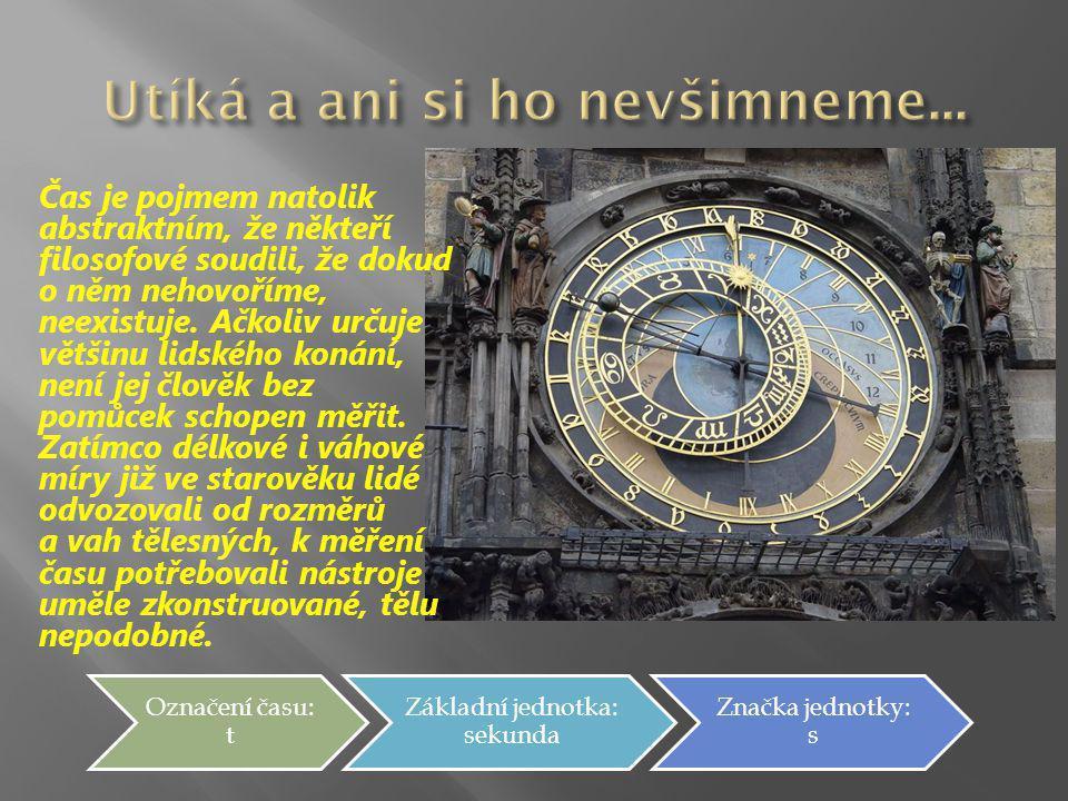 Čas je pojmem natolik abstraktním, že někteří filosofové soudili, že dokud o něm nehovoříme, neexistuje.