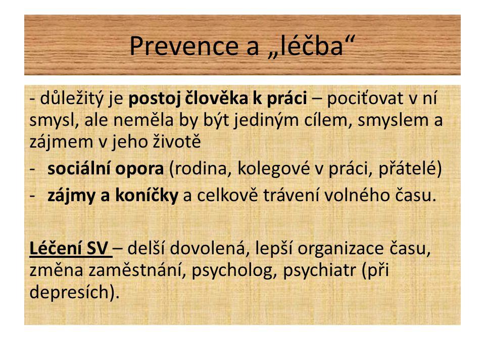 """Prevence a """"léčba - důležitý je postoj člověka k práci – pociťovat v ní smysl, ale neměla by být jediným cílem, smyslem a zájmem v jeho životě -sociální opora (rodina, kolegové v práci, přátelé) -zájmy a koníčky a celkově trávení volného času."""