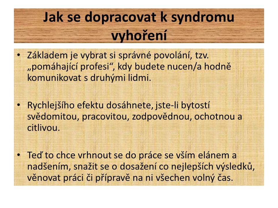 Jak se dopracovat k syndromu vyhoření • Základem je vybrat si správné povolání, tzv.
