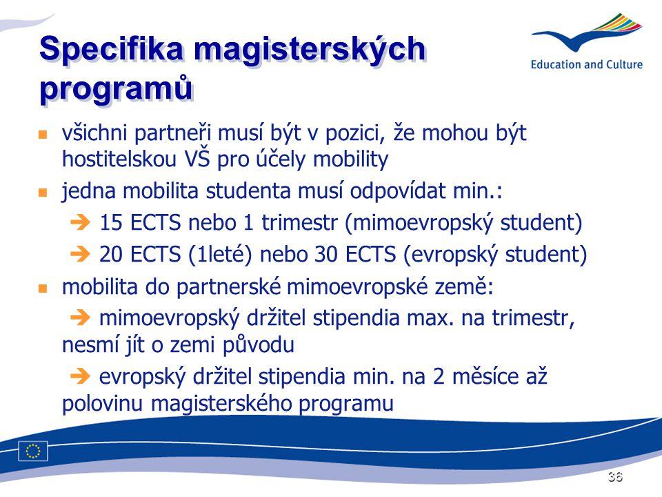 36 Specifika magisterských programů  všichni partneři musí být v pozici, že mohou být hostitelskou VŠ pro účely mobility  jedna mobilita studenta musí odpovídat min.:  15 ECTS nebo 1 trimestr (mimoevropský student)  20 ECTS (1leté) nebo 30 ECTS (evropský student)  mobilita do partnerské mimoevropské země:  mimoevropský držitel stipendia max.