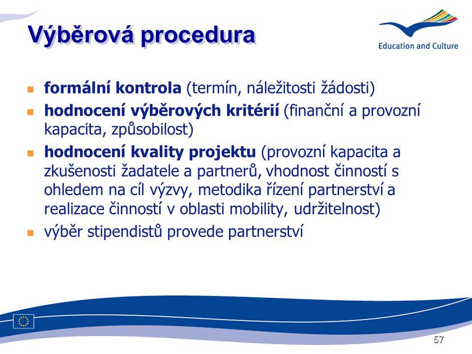 57 Výběrová procedura  formální kontrola (termín, náležitosti žádosti)  hodnocení výběrových kritérií (finanční a provozní kapacita, způsobilost)  hodnocení kvality projektu (provozní kapacita a zkušenosti žadatele a partnerů, vhodnost činností s ohledem na cíl výzvy, metodika řízení partnerství a realizace činností v oblasti mobility, udržitelnost)  výběr stipendistů provede partnerství