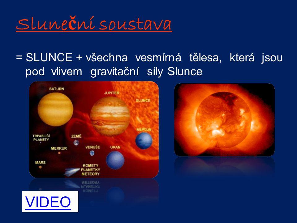 Slune č ní soustava = SLUNCE + všechna vesmírná tělesa, která jsou pod vlivem gravitační síly Slunce VIDEO